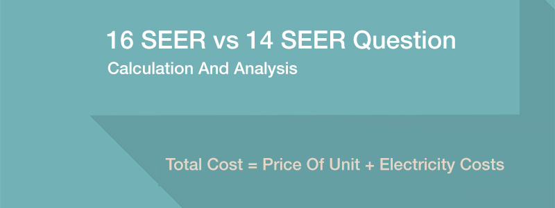 calculation which unit is better 16 seer or 14 seer