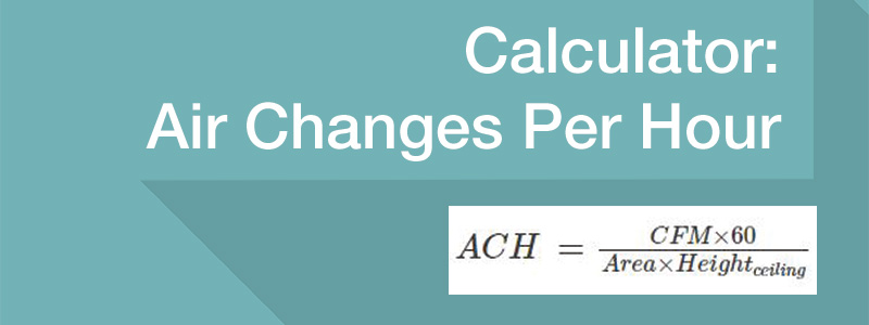calculator that calculates air changes per hour from cfm and ach formula